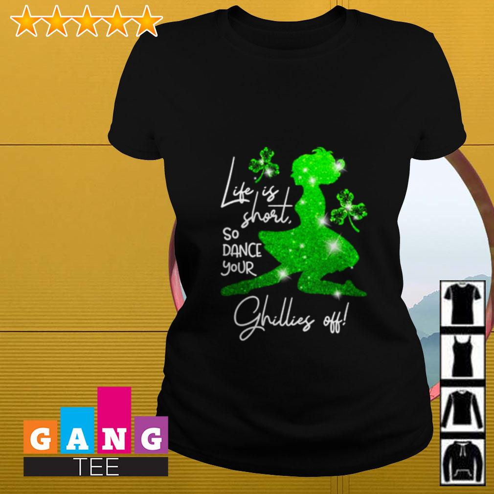 Ballet life is short so dance your Ghillies off St Patrick's Day Ladies tee