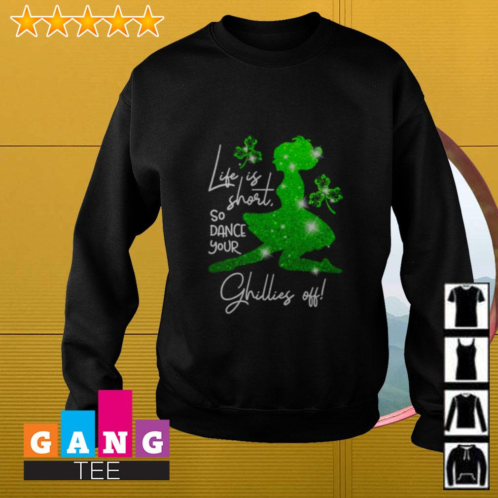 Ballet life is short so dance your Ghillies off St Patrick's Day Sweater