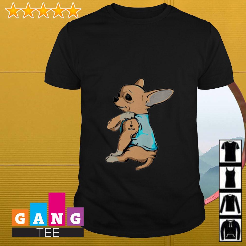 Chihuahua I love mom shirt