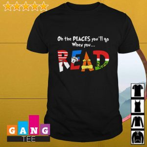 Dr Seuss Oh the places you'll go when you read shirt