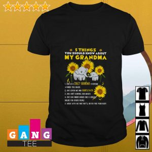 Elephant 5 things you should know about my grandma crazy grandma sunflower shirt