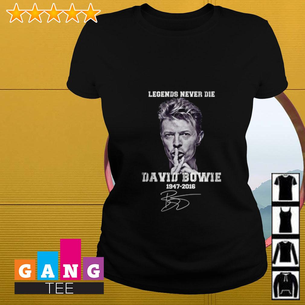 Legends never die David Bowie 1947 2016 signature Ladies tee