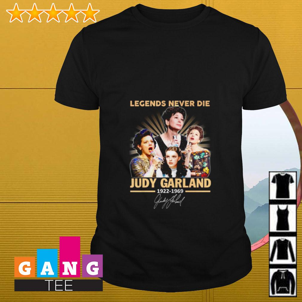 Legends never die Judy Garland 1922 1969 signature shirt