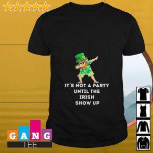 Leprechaun dabbing it's not a party until the Irish show up shirt