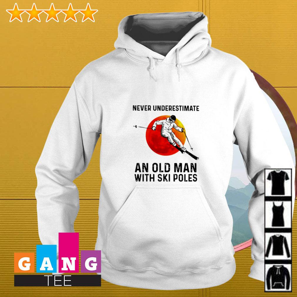 Never underestimate an old man with Ski poles sunset Hoodie