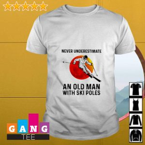 Never underestimate an old man with Ski poles sunset shirt