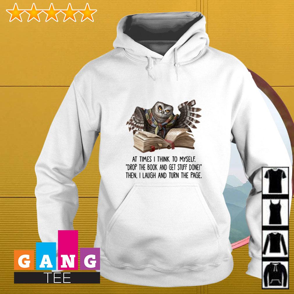 Owl At times I think to myself drop the book and get stuff done Hoodie