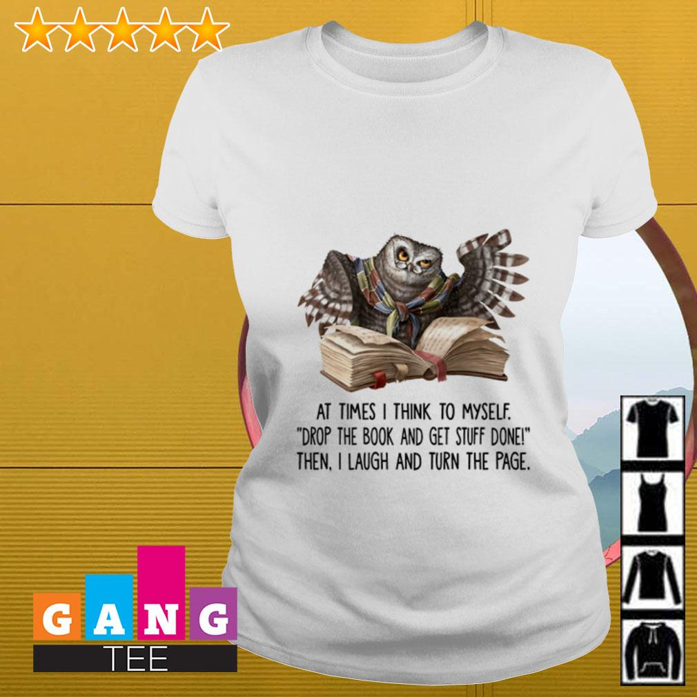 Owl At times I think to myself drop the book and get stuff done Ladies tee