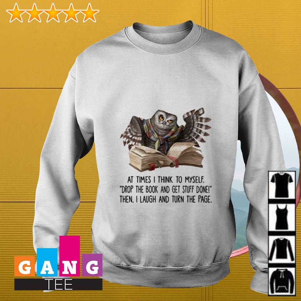 Owl At times I think to myself drop the book and get stuff done Sweater