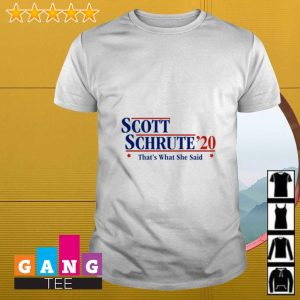 Scott Schrute 2020 that's what she said shirt