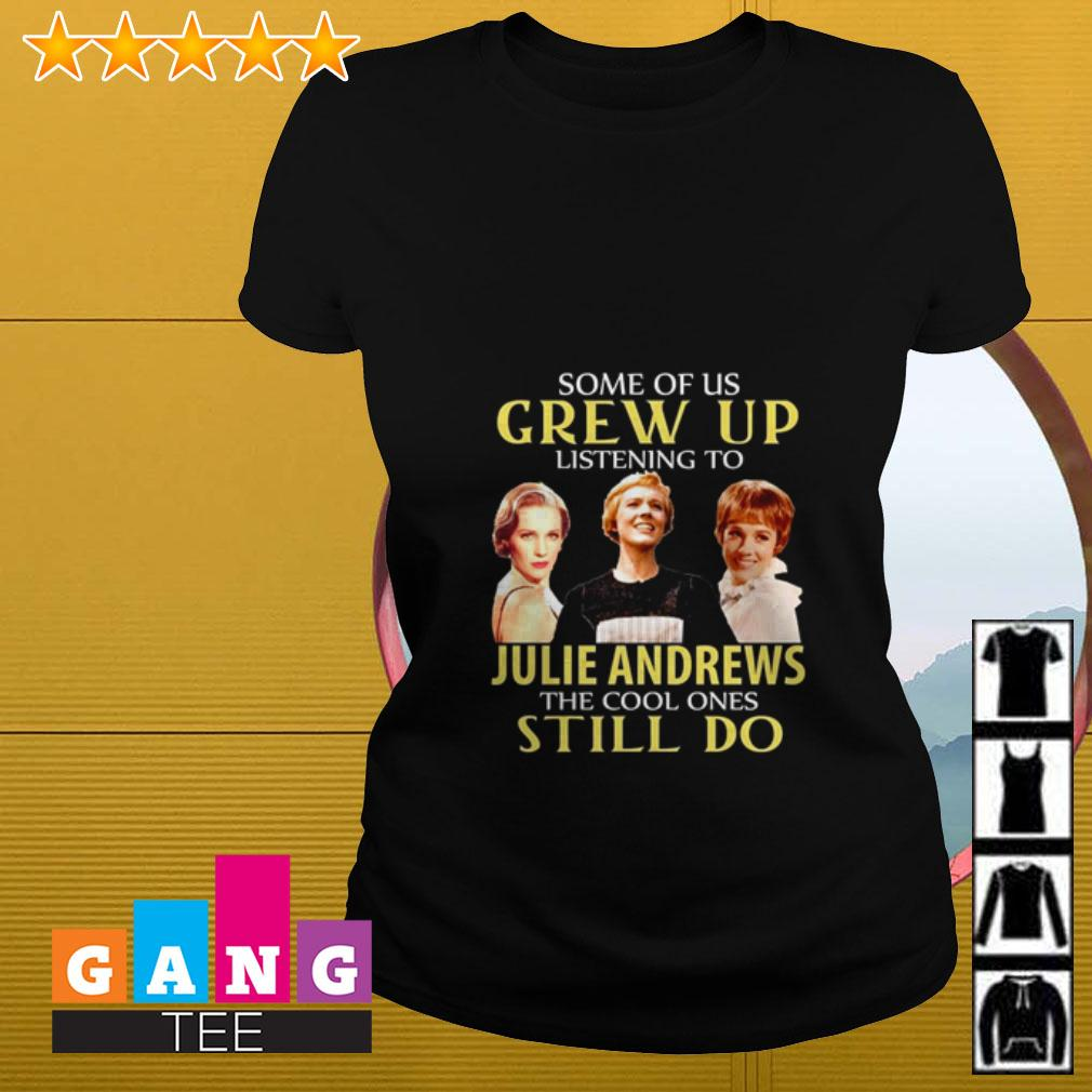Some of us grew up listening to Julie Andrews the cool ones still do Ladies tee