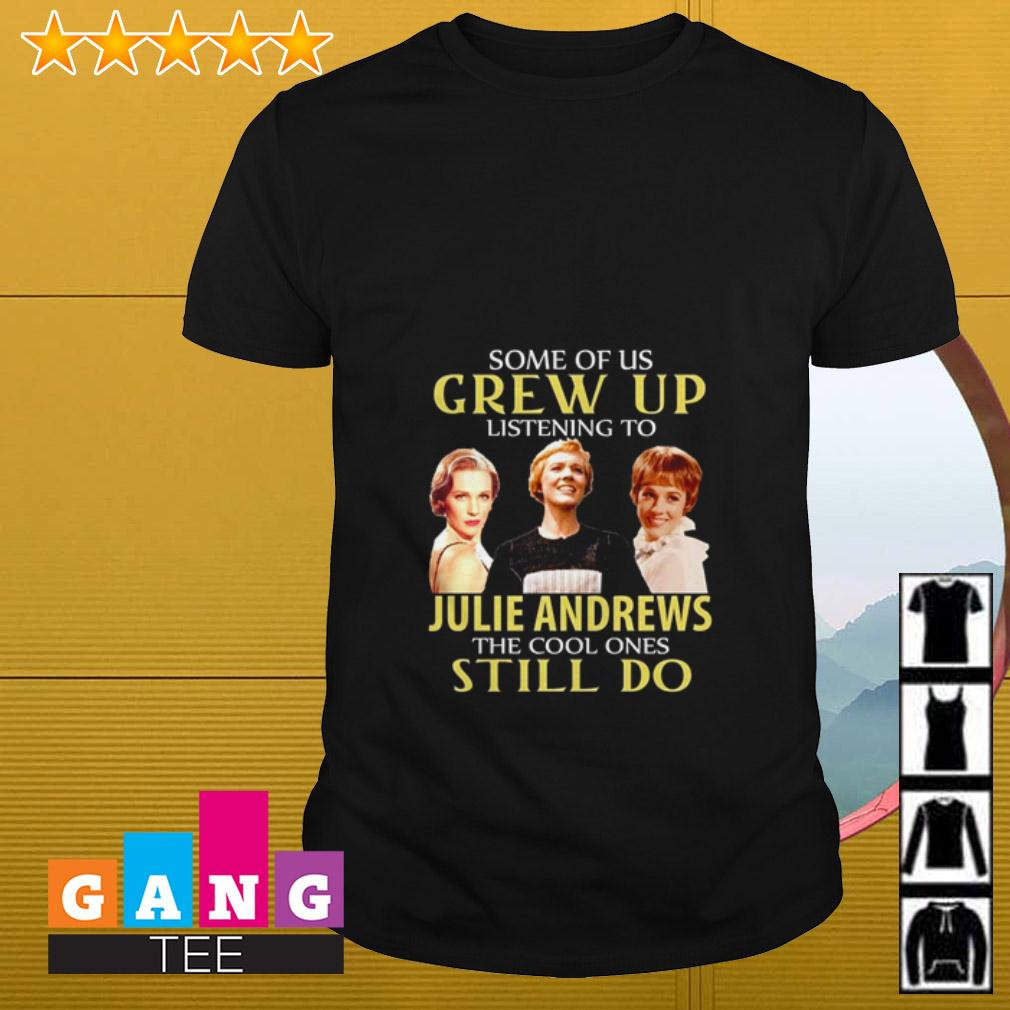 Some of us grew up listening to Julie Andrews the cool ones still do shirt