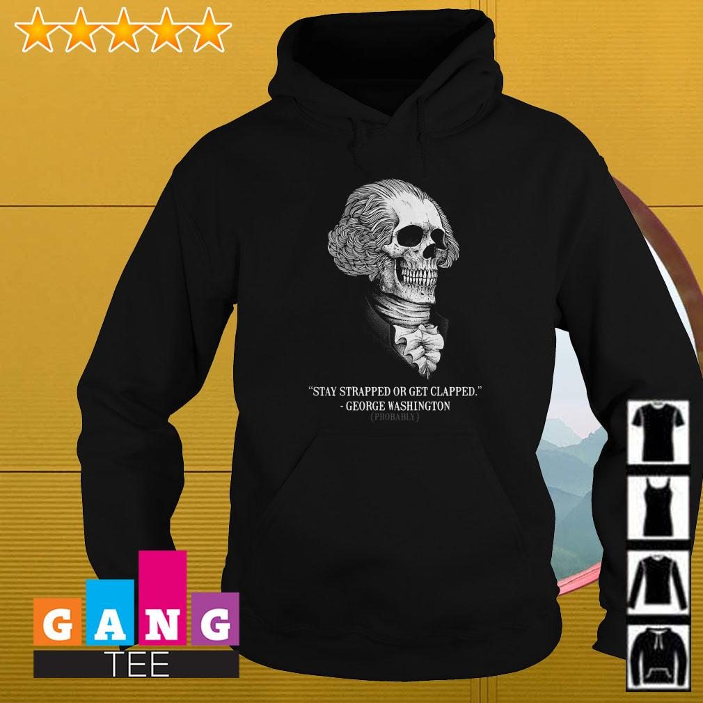 Stay strapped or get clapped George Washington skull Hoodie