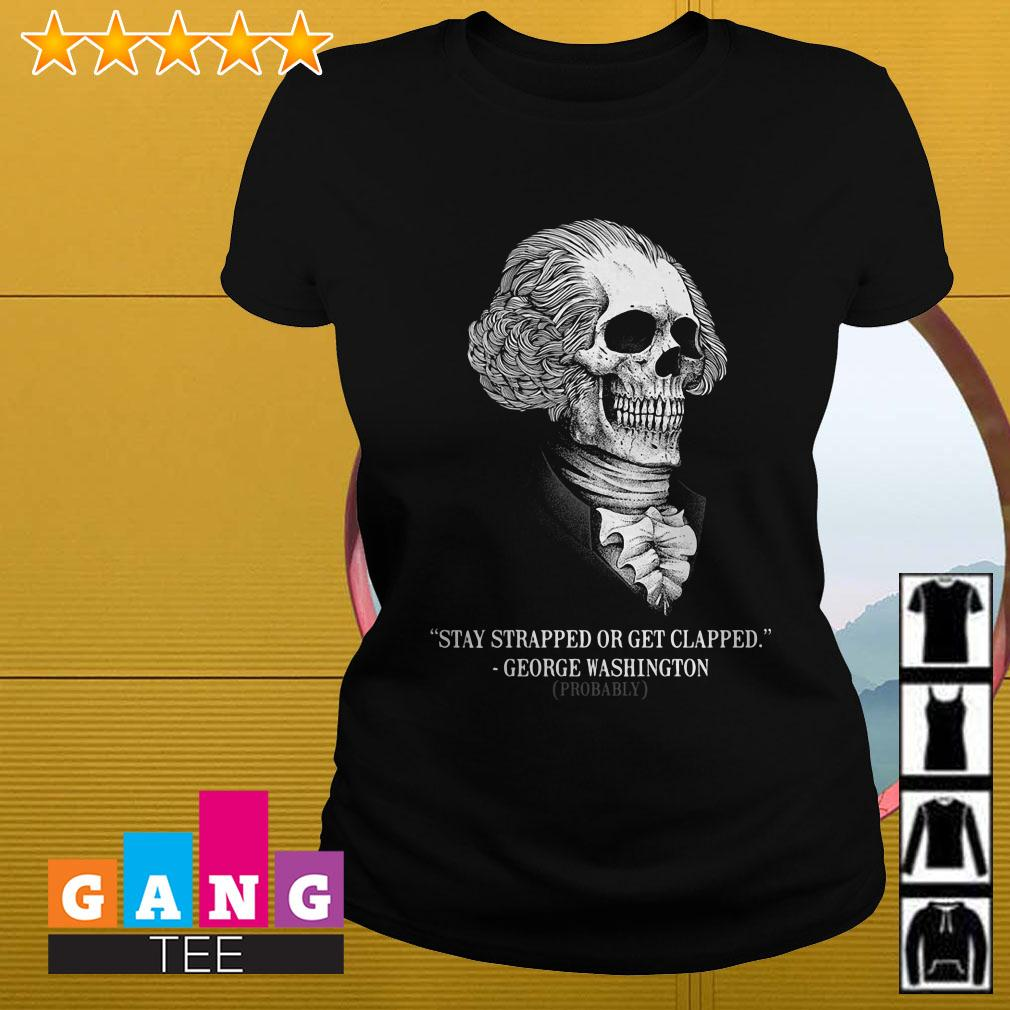 Stay strapped or get clapped George Washington skull Ladies tee