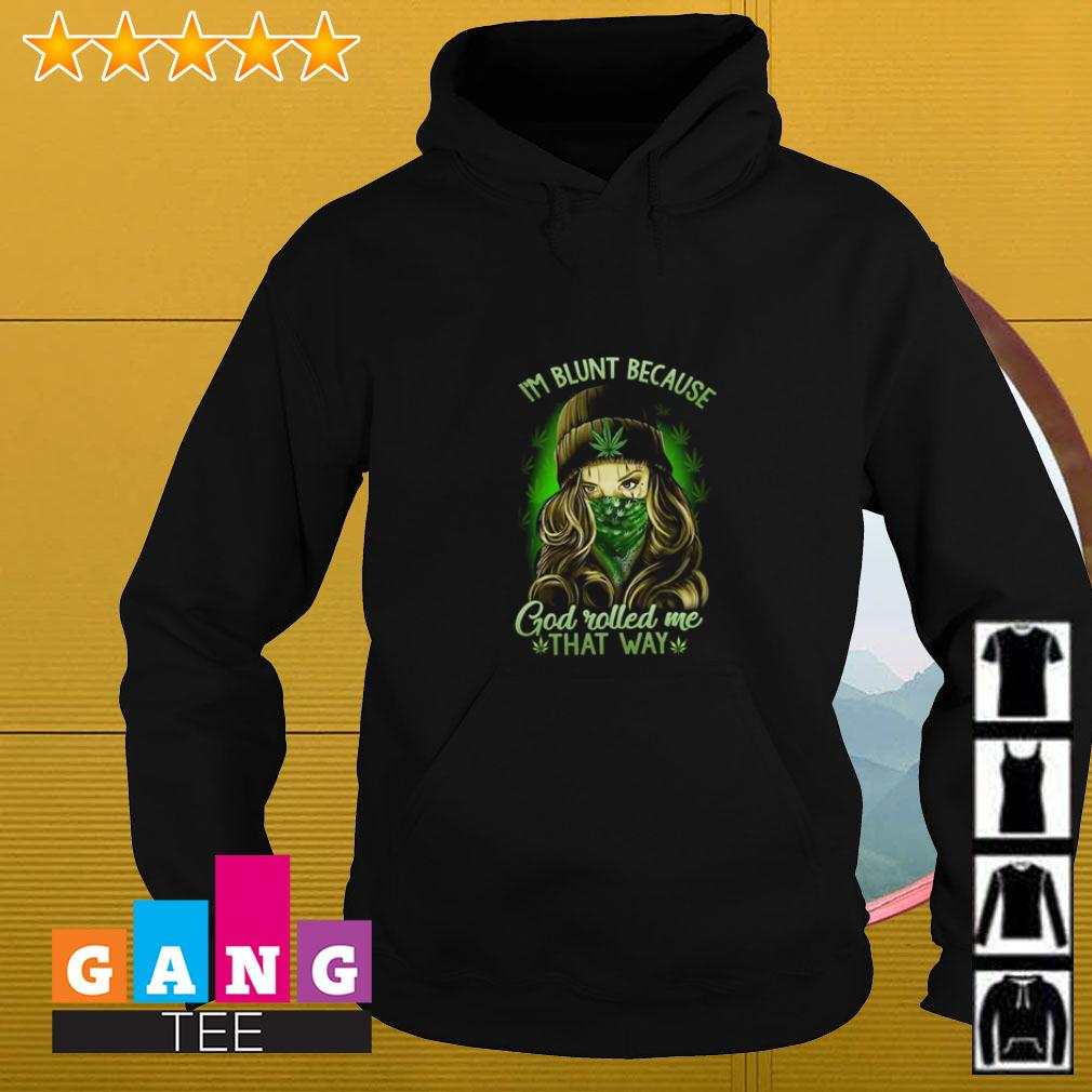 Weed I'm blunt because God rolled me that way Hoodie