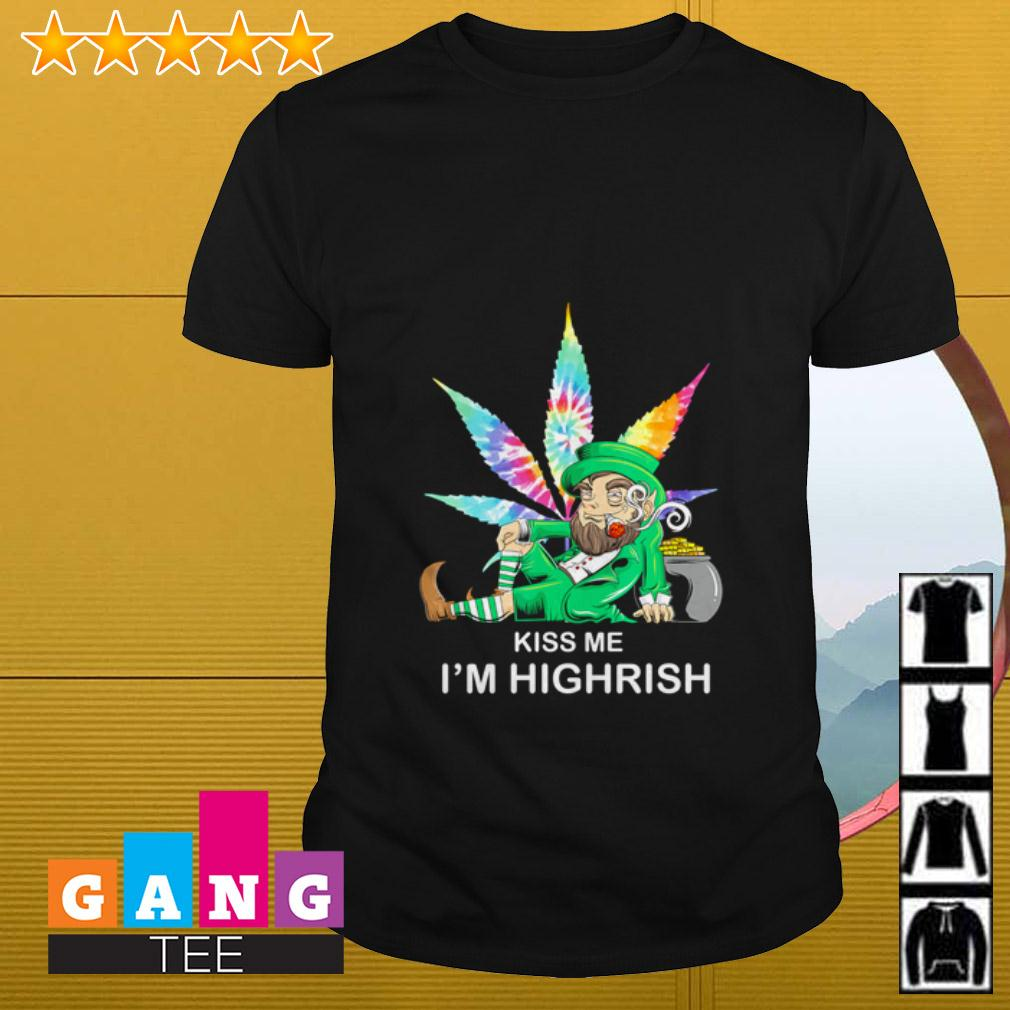 Weed kiss me I'm highrish Irish St Patrick's Day shirt