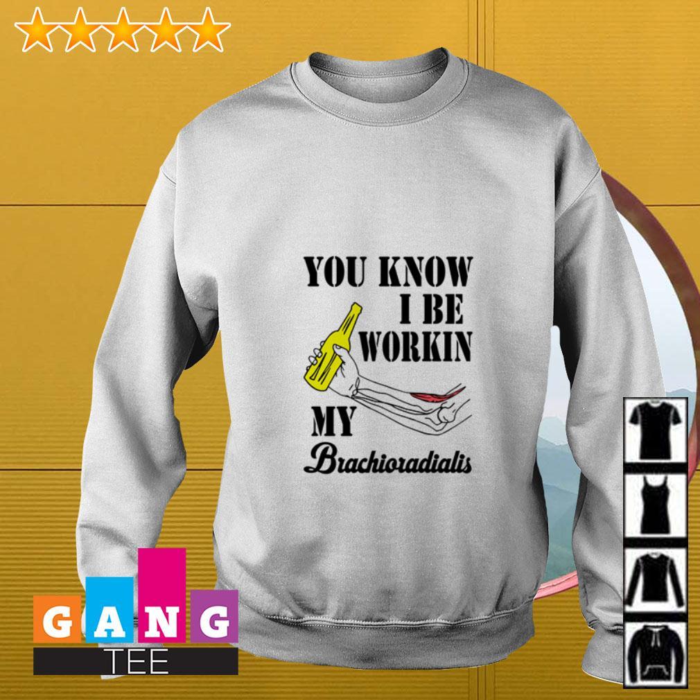 You know I be workin my Brachioradialis Sweater