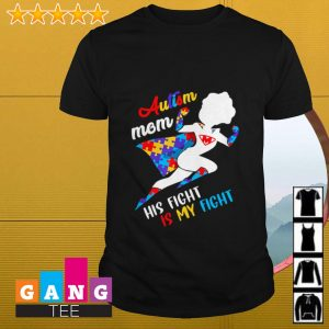 Autism mom his fight is my fight shirt
