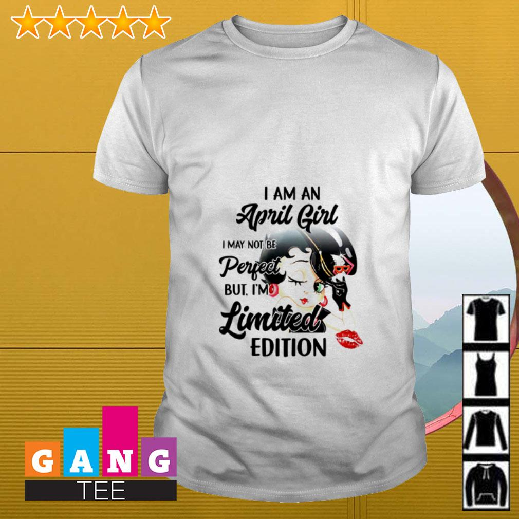 Betty Boop I'm April girl I may not be perfect but I'm limited edition shirt