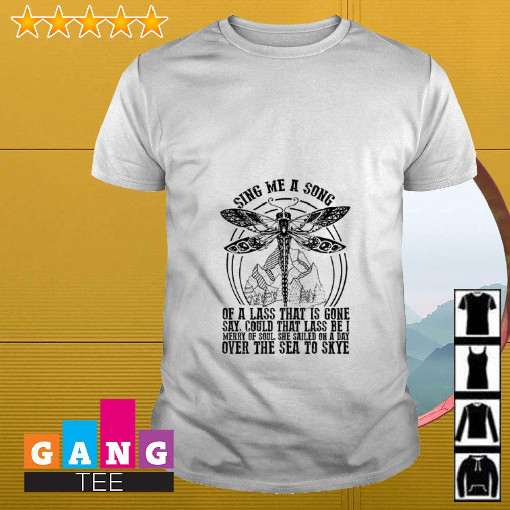 Dragonfly sing me a song of a lass that is gone say shirt