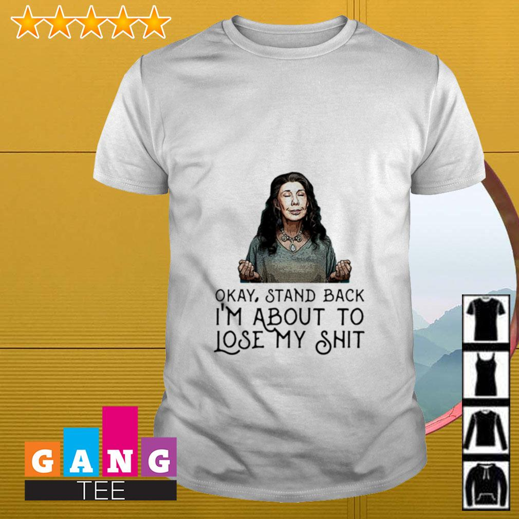 Frankie Bergstein Okay stand back I'm about to lose my shit shirt
