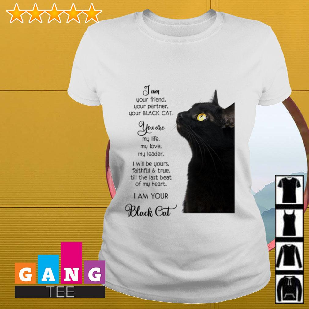 I am your friend your partner you Black cat you are my life Ladies tee