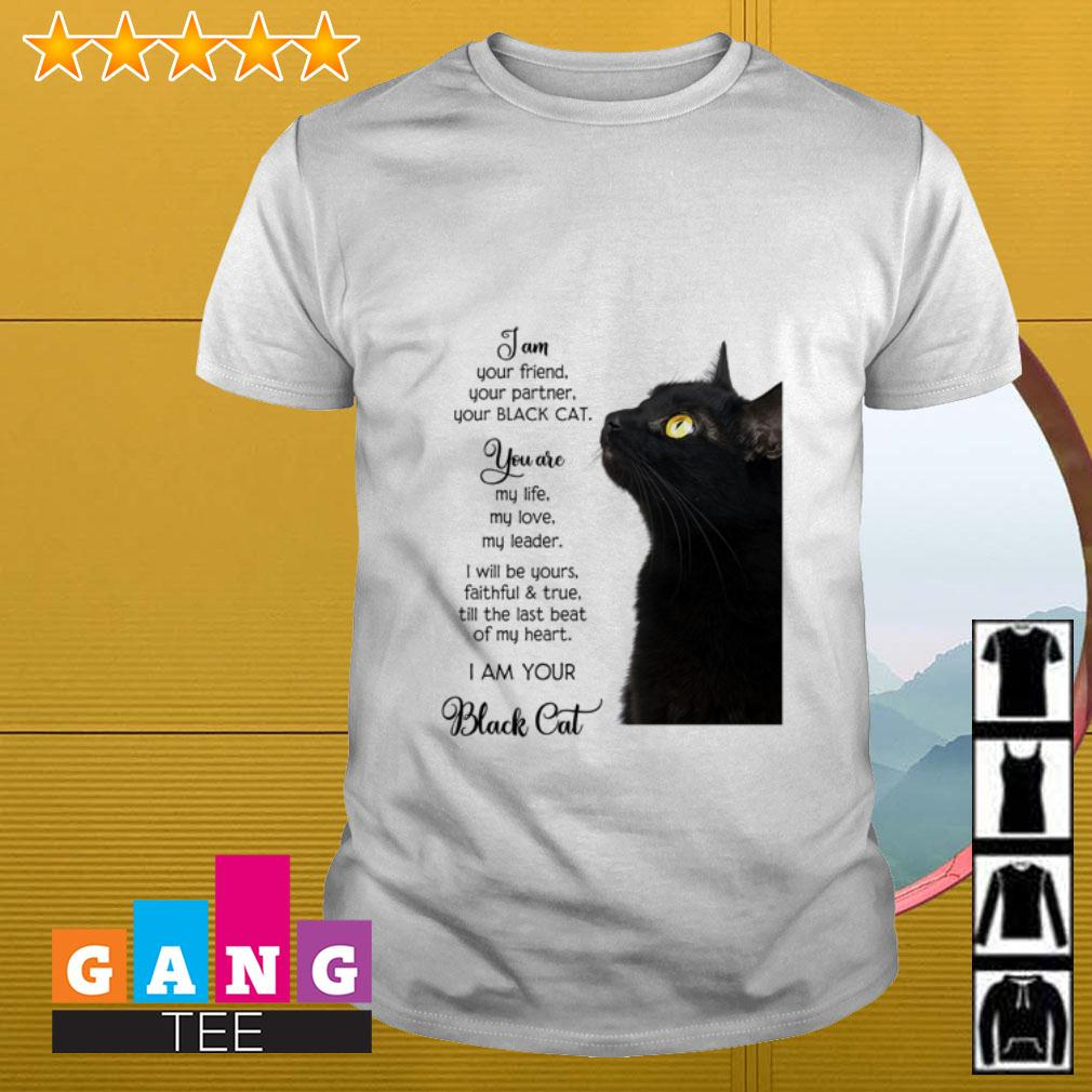 I am your friend your partner you Black cat you are my life shirt