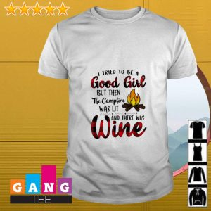 I tried to be a good girl but then fire campfire was lit and there was wine shirt