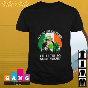 I'm mostly peace love and Irish and a little go fuck yourself shirt