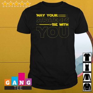 May your strategies be with you Star Wars shirt