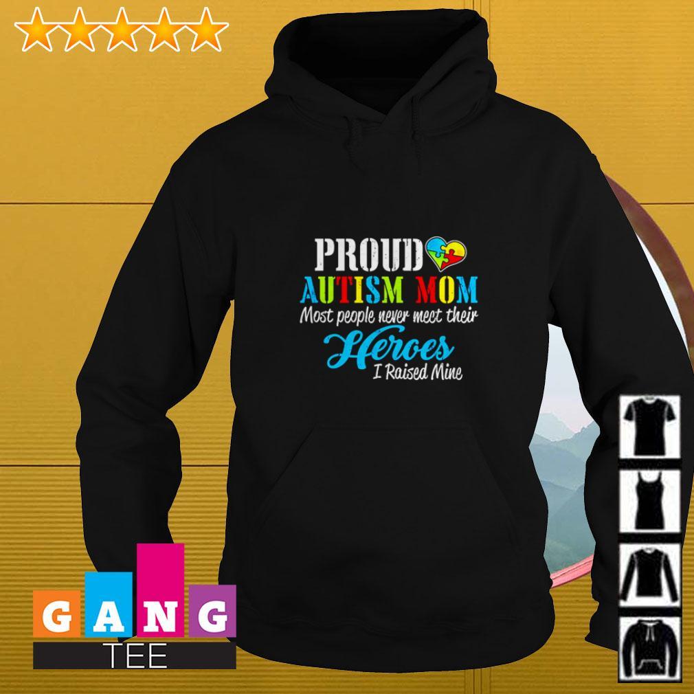 Proud Autism mom most people never meet their heroes I raised mine Hoodie
