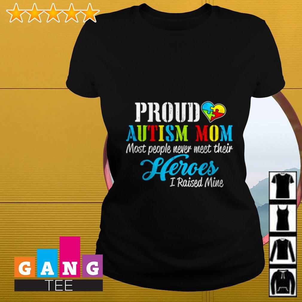 Proud Autism mom most people never meet their heroes I raised mine Ladies tee
