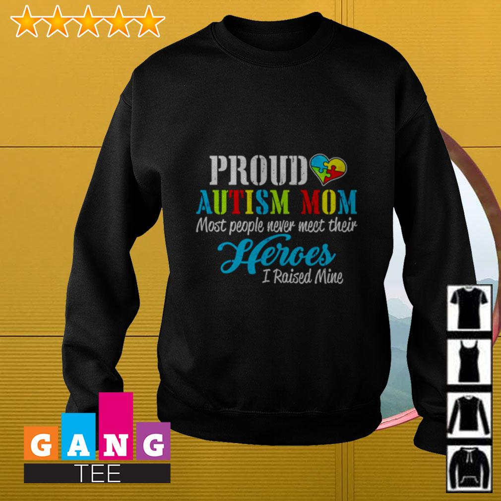 Proud Autism mom most people never meet their heroes I raised mine Sweater