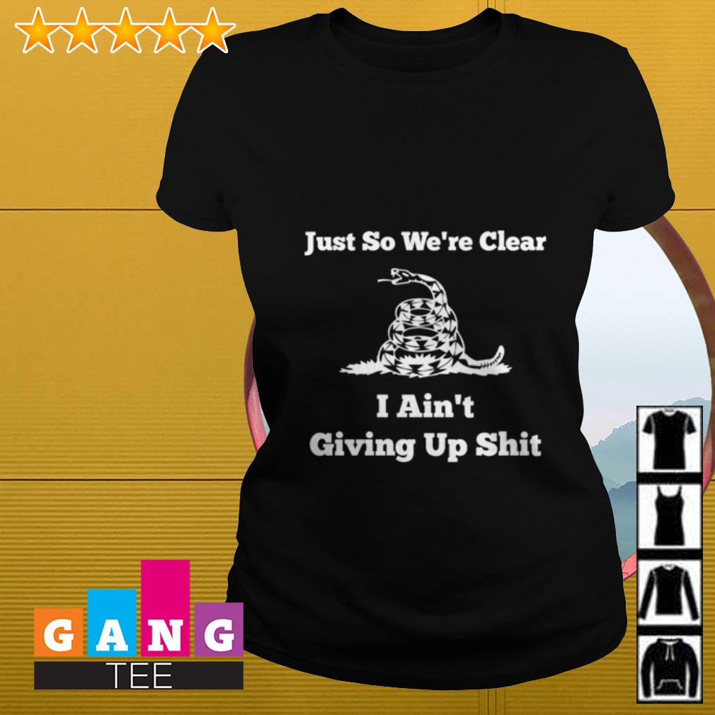 Snack just so we're clear I ain't giving up shit Ladies tee