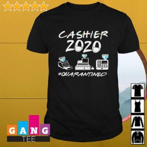 Cashier 2020 #quarantined shirt
