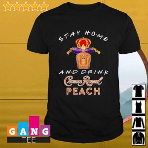 Stay home and drink Crown Royal Peach shirt