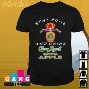 Stay home and drink Crown Royal Regal Apple shirt