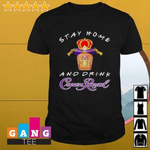 Stay home and drink Crown Royal shirt