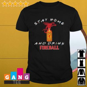 Stay home and drink Fireball shirt