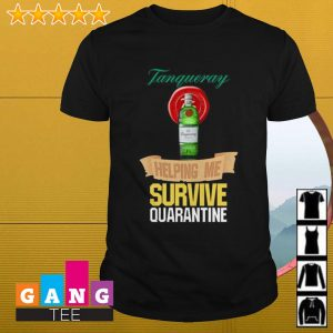 Tanqueray helping me survive quarantine shirt