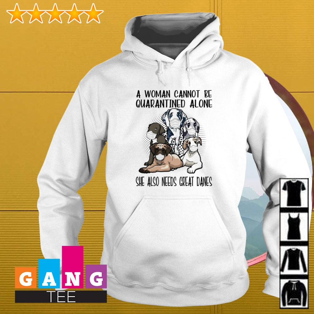 A woman cannot be quarantined alone she also needs Great Danes Hoodie