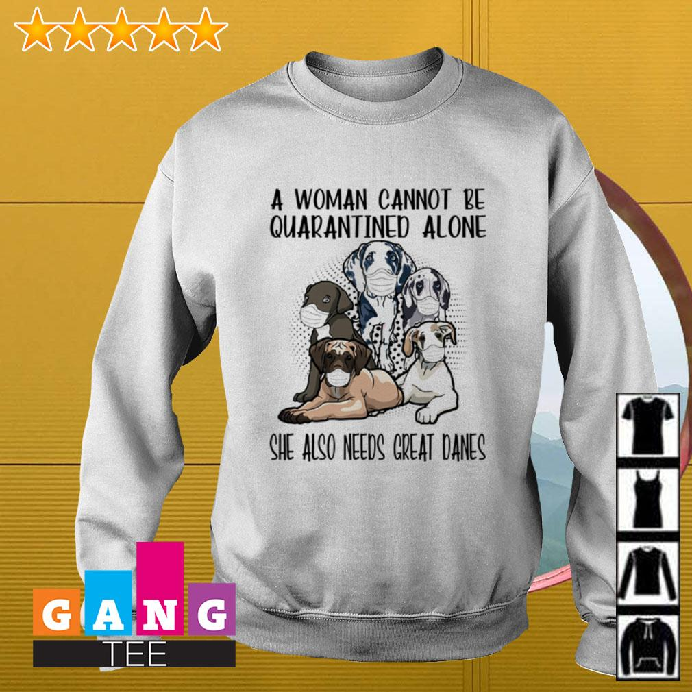 A woman cannot be quarantined alone she also needs Great Danes Sweater