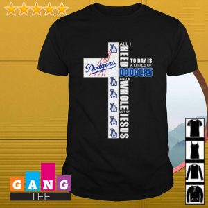 All I need today is a little of Dodgers and a whole lot of Jesus shirt