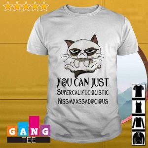 Cat you can just supercalifuckicistic kissmyassadocious shirt