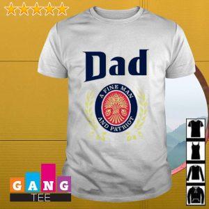 Dad a fine man and patriot Miller Lite shirt