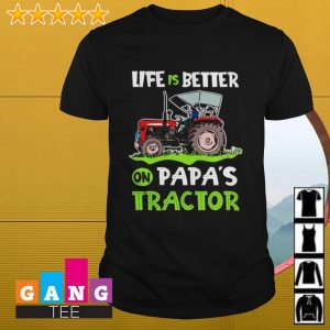 Life is better on Papa's tractor shirt