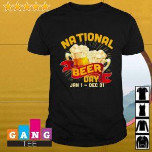 National Beer day Jan 1- Dec 31 shirt