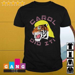 Tiger King Carol did it shirt
