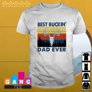 Best buckin' dad ever shirt
