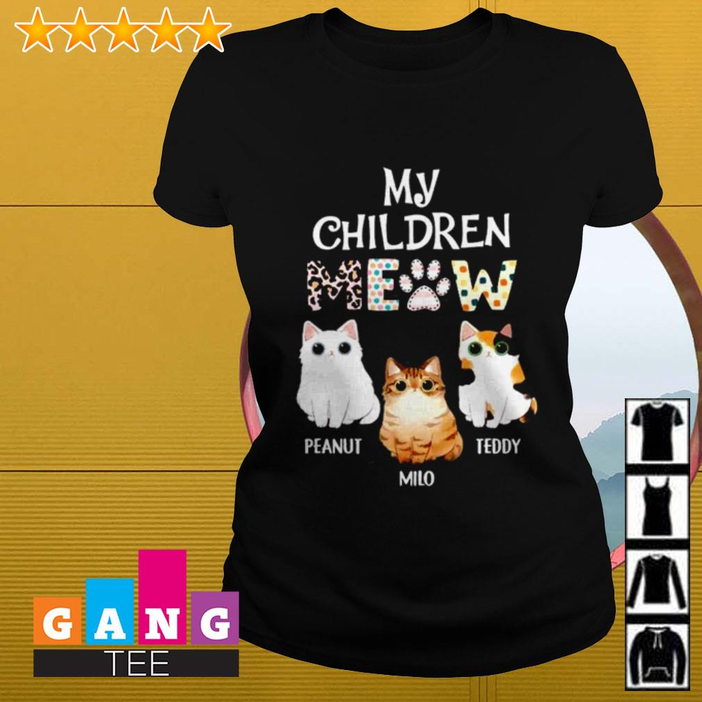 Cats my children meow Peanut Milo Teddy Ladies tee